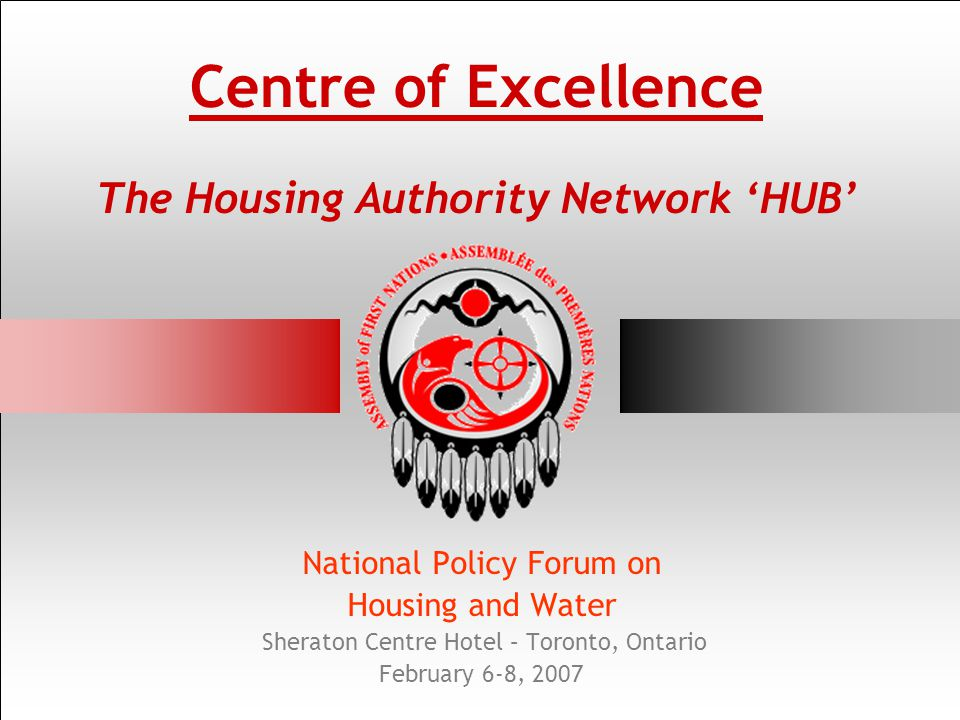 Centre of Excellence The Housing Authority Network HUB National Policy Forum on Housing and Water Sheraton Centre Hotel – Toronto, Ontario February 6-