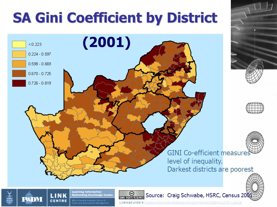 Licensed under a Creative Commons Attribution NonCommercial NoDerivs 2.0 SA LicenceCreative Commons Attribution NonCommercial NoDerivs 2.0 SA Licence SA Gini Coefficient by District Source: Craig Schwabe, HSRC, Census 2001 (2001) GINI Co-efficient measures level of inequality.