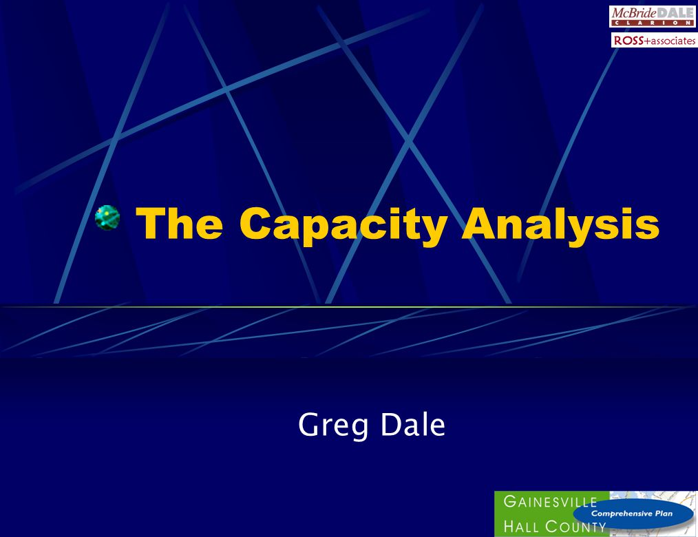 The Capacity Analysis Greg Dale