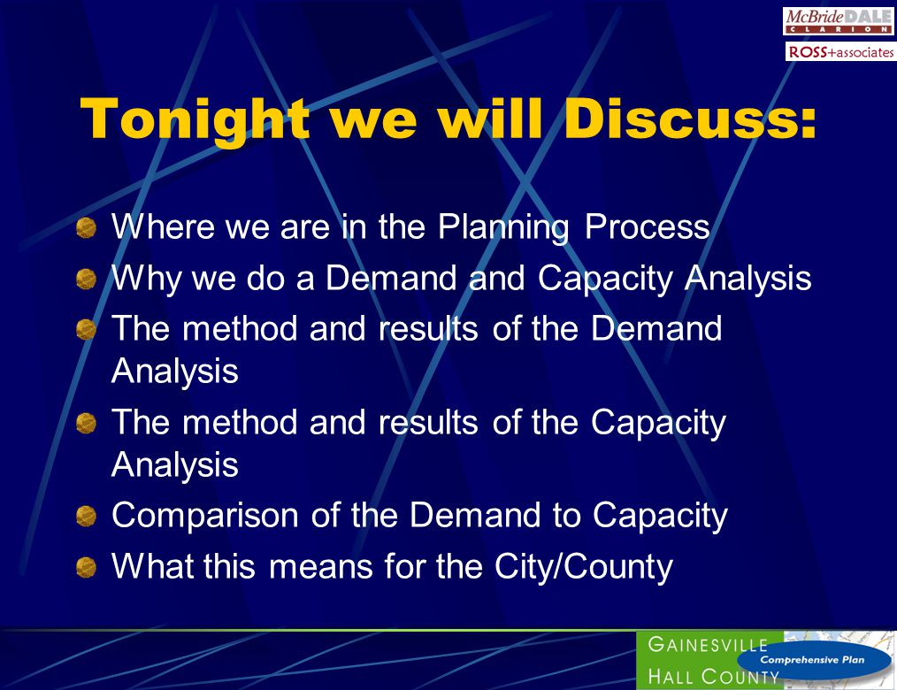 Tonight we will Discuss: Where we are in the Planning Process Why we do a Demand and Capacity Analysis The method and results of the Demand Analysis T