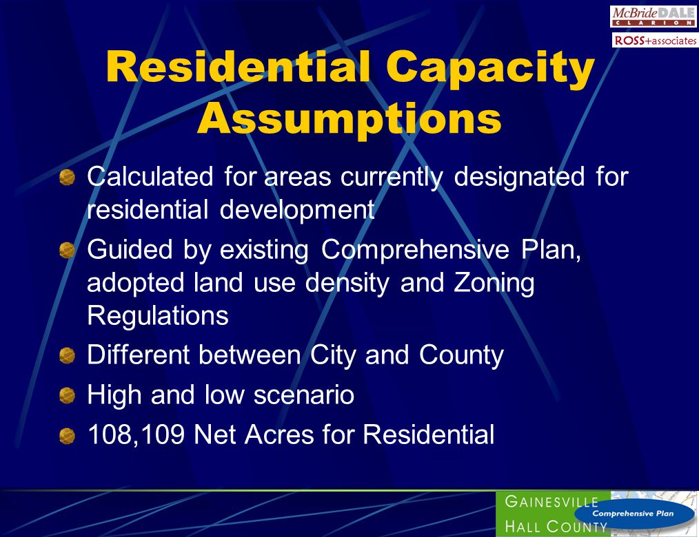 Residential Capacity Assumptions Calculated for areas currently designated for residential development Guided by existing Comprehensive Plan, adopted