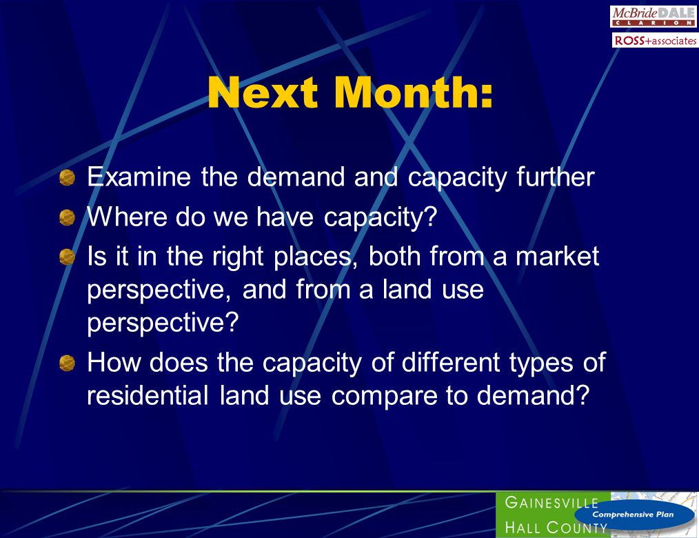 Next Month: Examine the demand and capacity further Where do we have capacity? Is it in the right places, both from a market perspective, and from a l