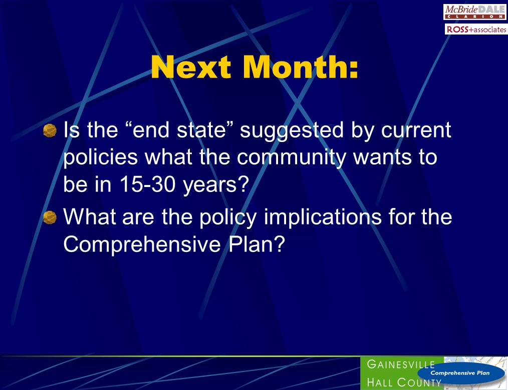 Next Month: Is the end state suggested by current policies what the community wants to be in 15-30 years.