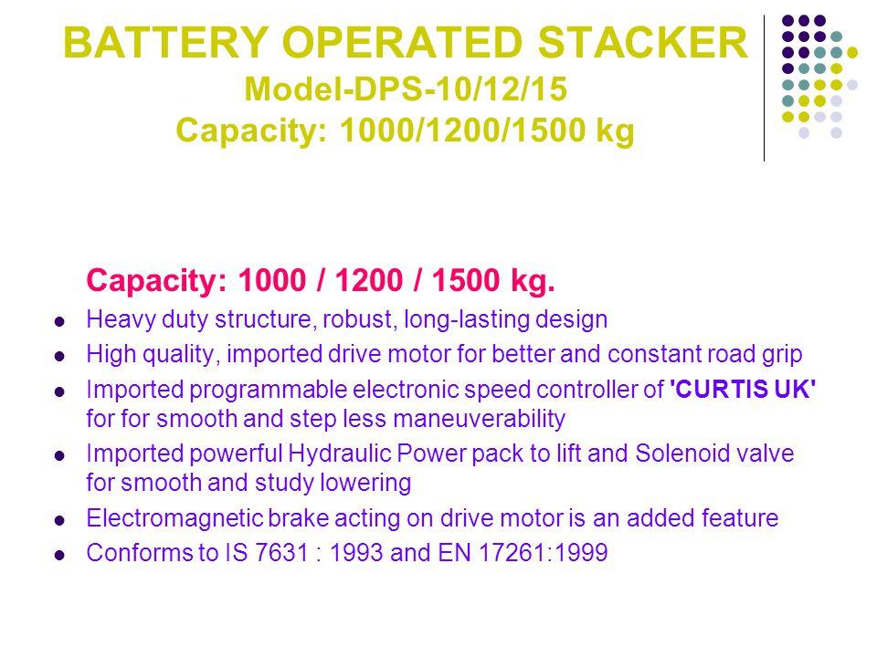 BATTERY OPERATED STACKER Model-DPS-10/12/15 Capacity: 1000/1200/1500 kg Capacity: 1000 / 1200 / 1500 kg.