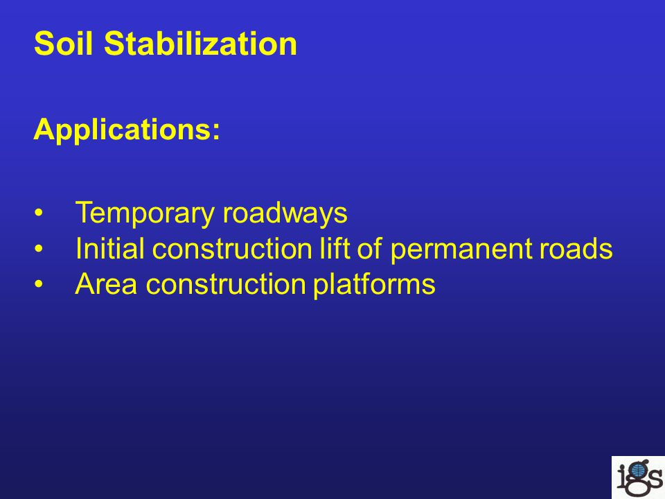 Soil Stabilization Applications: Temporary roadways Initial construction lift of permanent roads Area construction platforms
