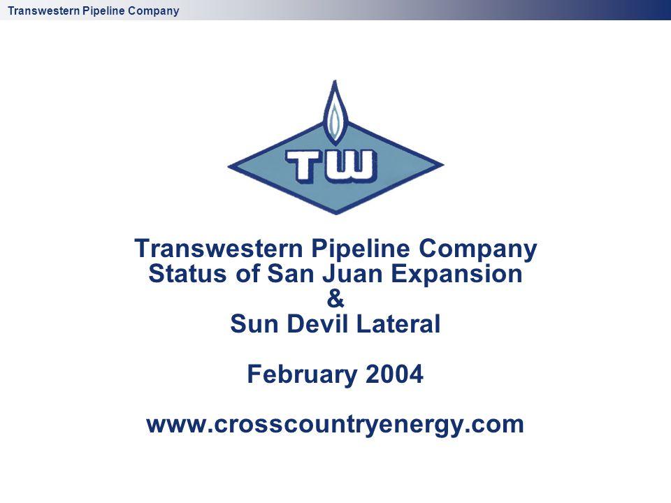 Transwestern Pipeline Company Transwestern Pipeline Company Status of San Juan Expansion & Sun Devil Lateral February 2004 www.crosscountryenergy.com