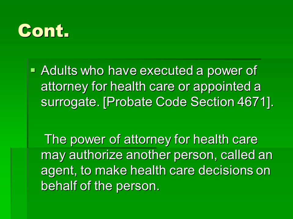 Cont. Adults who have executed a power of attorney for health care or appointed a surrogate.