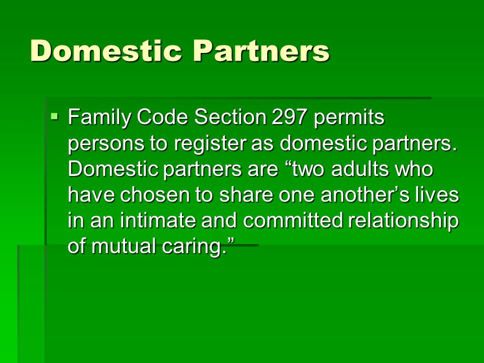 Domestic Partners Family Code Section 297 permits persons to register as domestic partners.