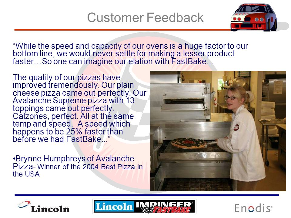 Customer Feedback The quality of our pizzas have improved tremendously.