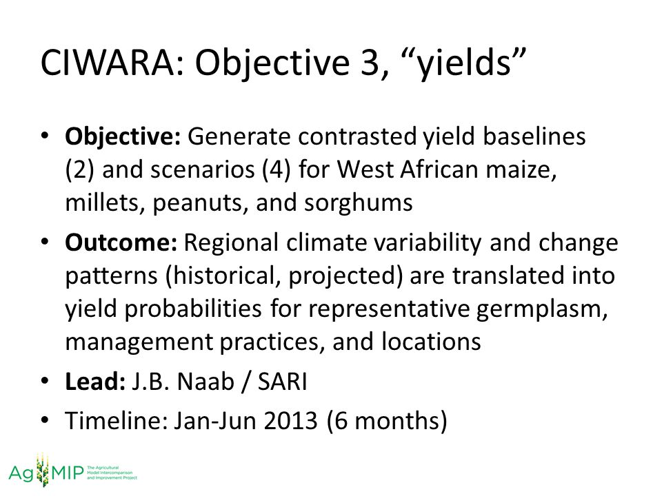 CIWARA: Objective 3, yields Objective: Generate contrasted yield baselines (2) and scenarios (4) for West African maize, millets, peanuts, and sorghum