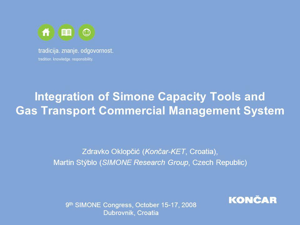 Integration of Simone Capacity Tools and Gas Transport Commercial Management System Zdravko Oklopčić (Končar-KET, Croatia), Martin Stýblo (SIMONE Rese
