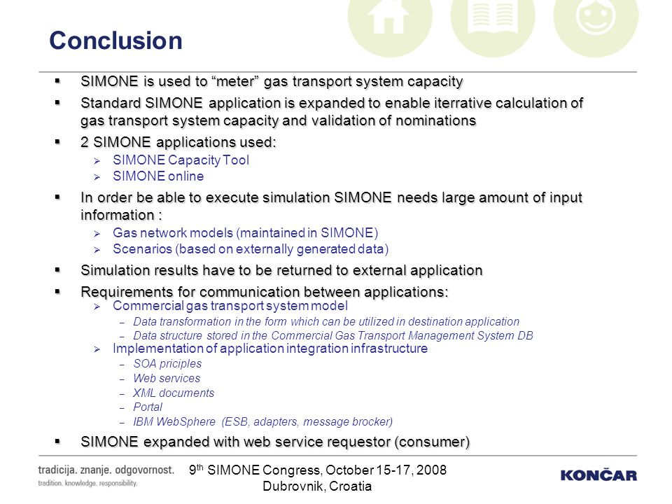 9 th SIMONE Congress, October 15-17, 2008 Dubrovnik, Croatia Conclusion SIMONE is used to meter gas transport system capacity SIMONE is used to meter