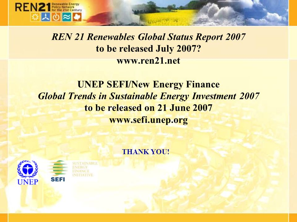 THANK YOU. REN 21 Renewables Global Status Report 2007 to be released July 2007.