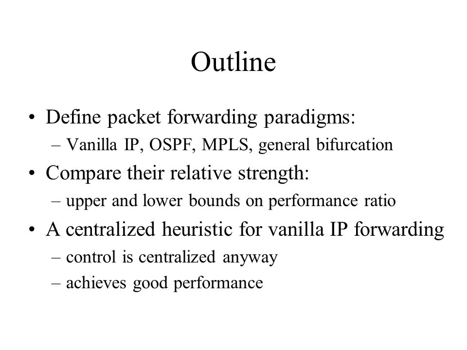 A centralized heuristic for vanilla IP forwarding Aim: improve performance of centrally controlled IP networks.