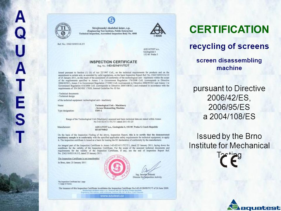 CERTIFICATION recycling of screens screen disassembling machine pursuant to Directive 2006/42/ES, 2006/95/ES a 2004/108/ES Issued by the Brno Institute for Mechanical Testing