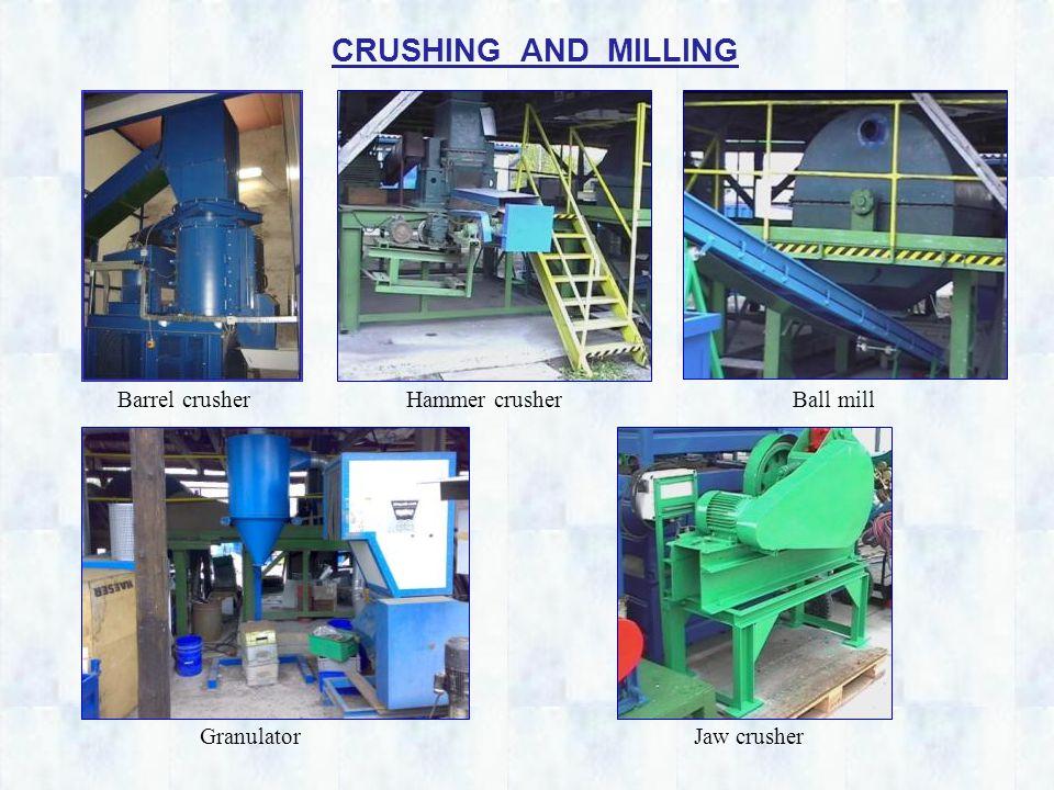 Barrel crusherHammer crusher GranulatorJaw crusher CRUSHING AND MILLING Ball mill