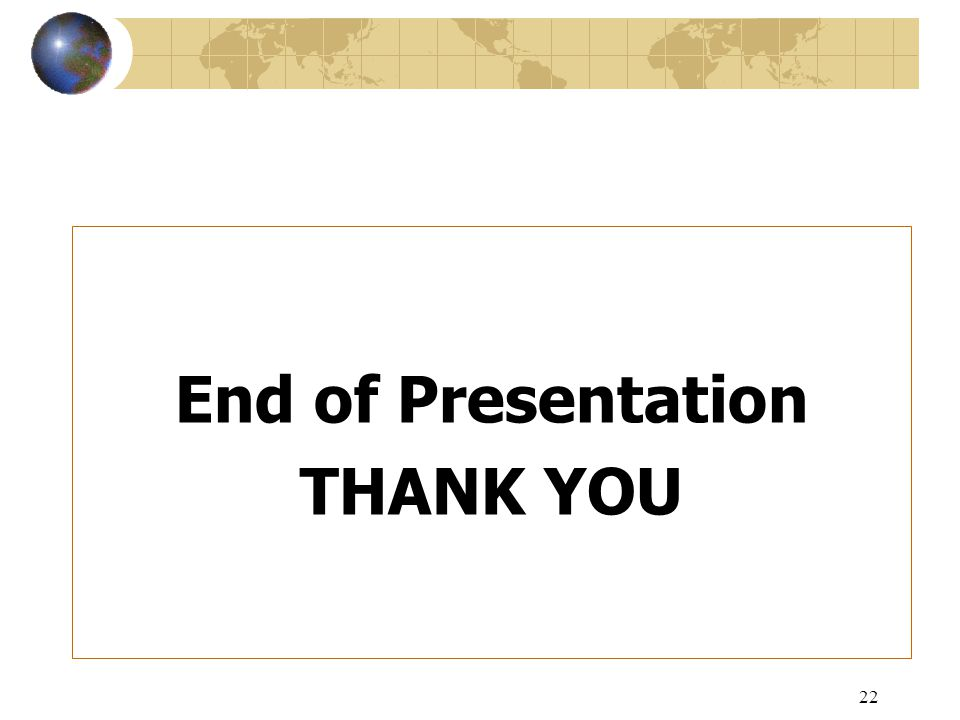 22 End of Presentation THANK YOU
