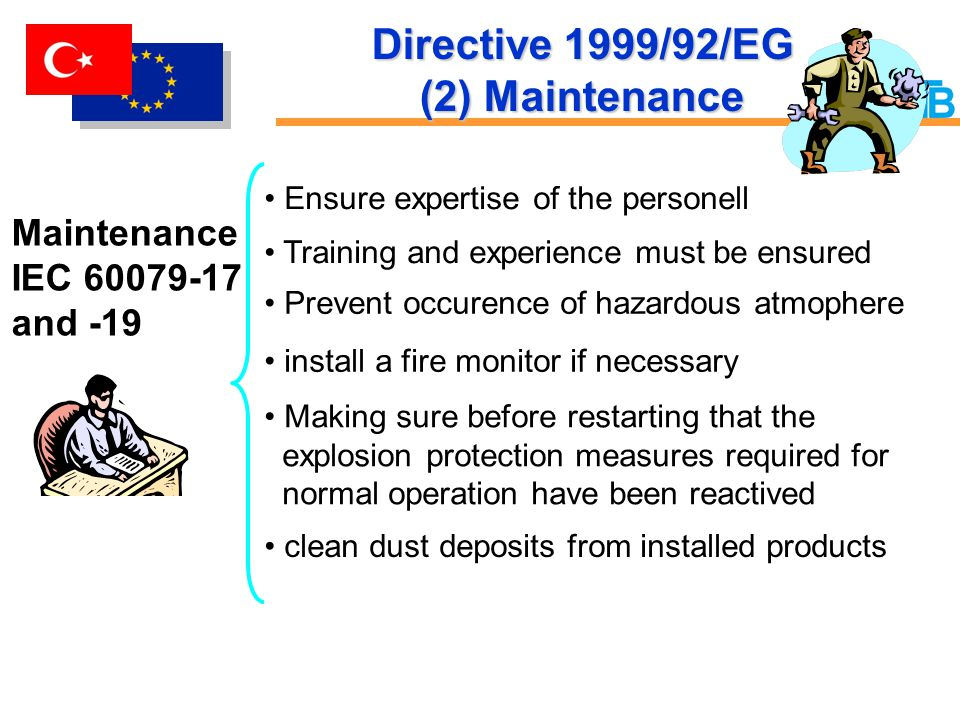 Maintenance IEC 60079-17 and -19 Ensure expertise of the personell Training and experience must be ensured Prevent occurence of hazardous atmophere in