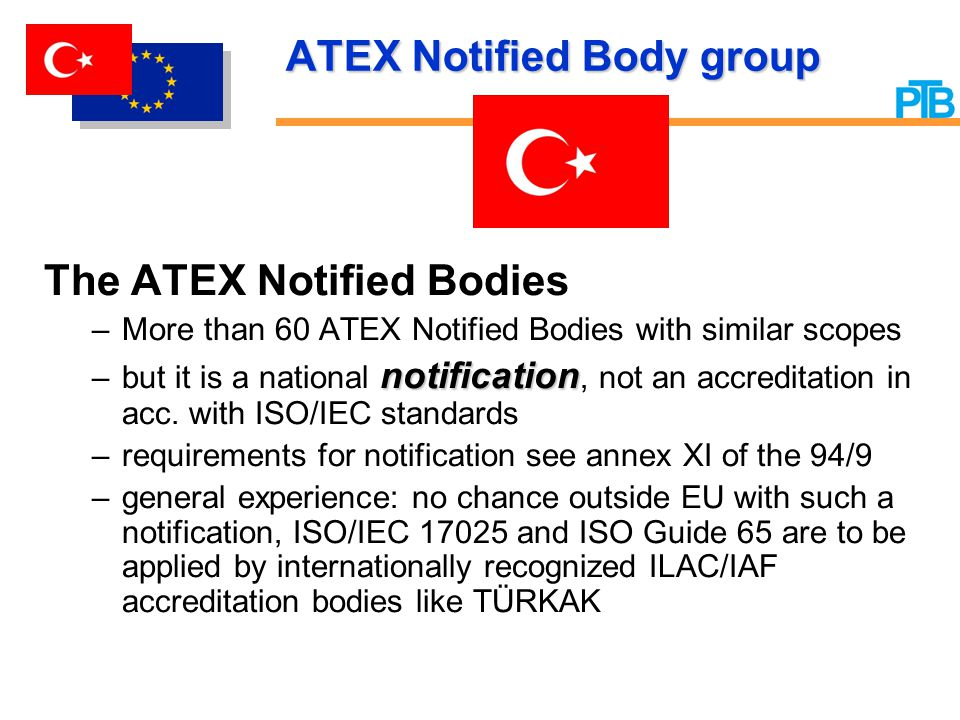 ATEX Notified Body group The ATEX Notified Bodies –More than 60 ATEX Notified Bodies with similar scopes notification –but it is a national notificati