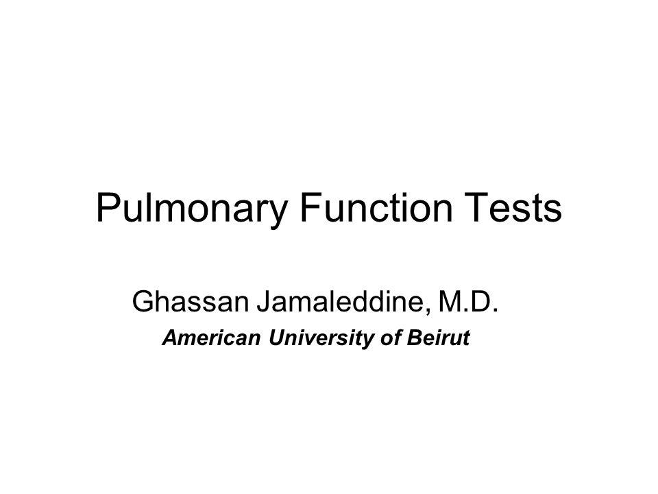 Pulmonary Function Tests Ghassan Jamaleddine, M.D. American University of Beirut