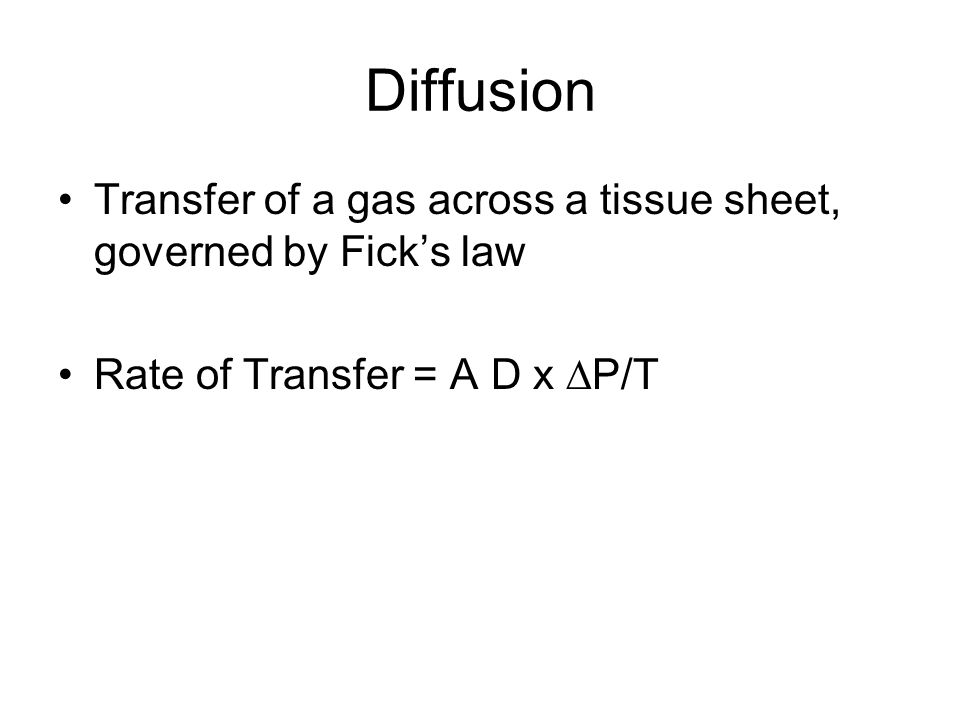 Diffusion Transfer of a gas across a tissue sheet, governed by Ficks law Rate of Transfer = A D x P/T
