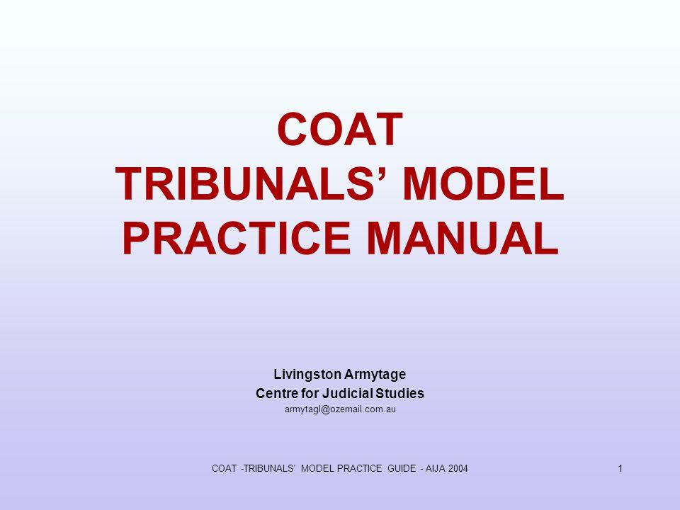 COAT -TRIBUNALS MODEL PRACTICE GUIDE - AIJA 20041 COAT TRIBUNALS MODEL PRACTICE MANUAL Livingston Armytage Centre for Judicial Studies armytagl@ozemail.com.au