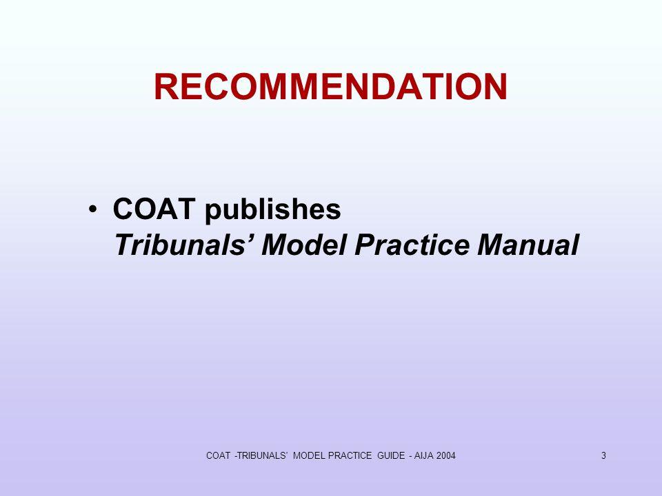 COAT -TRIBUNALS MODEL PRACTICE GUIDE - AIJA 20043 RECOMMENDATION COAT publishes Tribunals Model Practice Manual