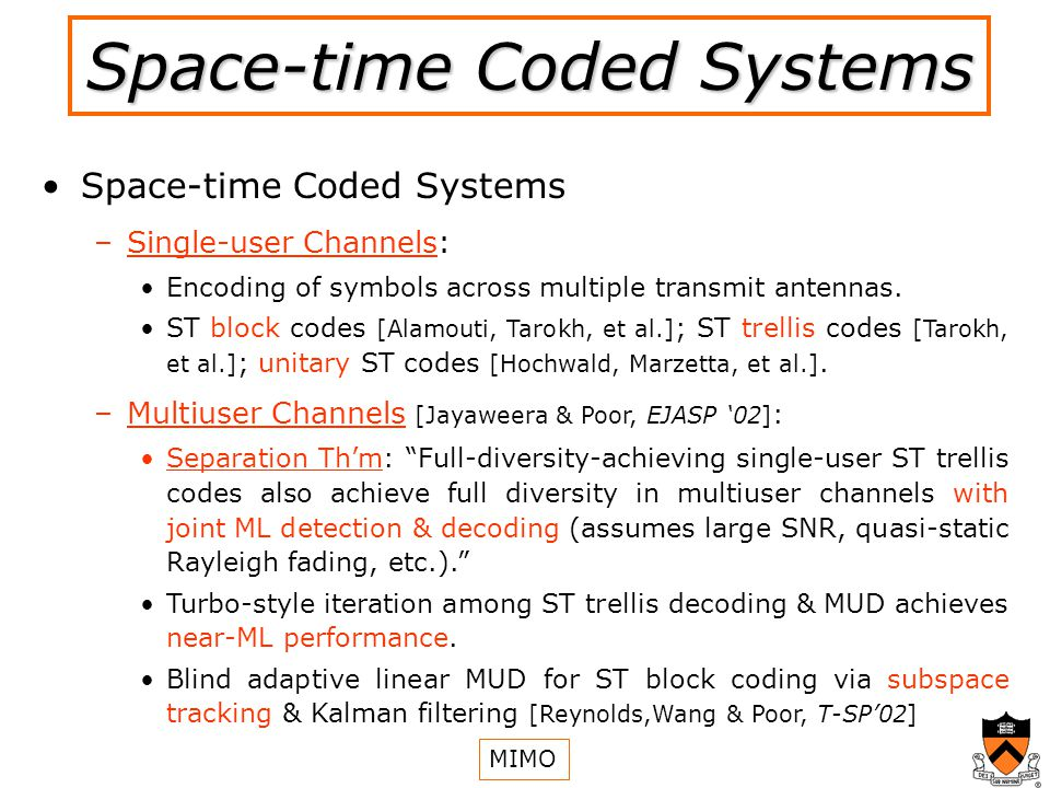 Space-time Coded Systems – –Single-user Channels: Encoding of symbols across multiple transmit antennas.