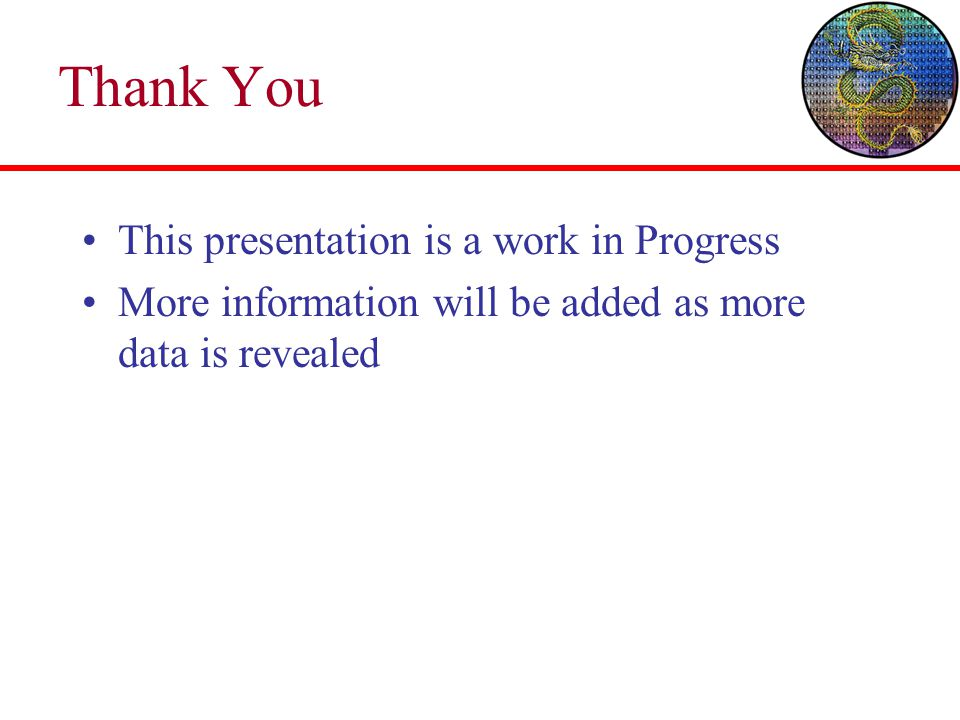 Thank You This presentation is a work in Progress More information will be added as more data is revealed