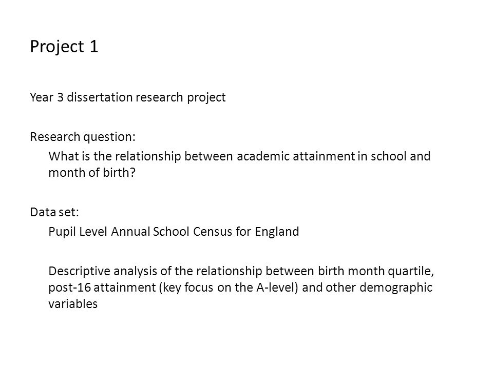 Project 1 Year 3 dissertation research project Research question: What is the relationship between academic attainment in school and month of birth.