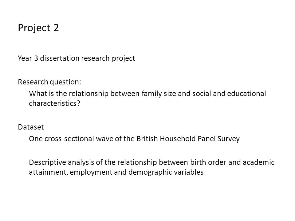 Project 2 Year 3 dissertation research project Research question: What is the relationship between family size and social and educational characteristics.