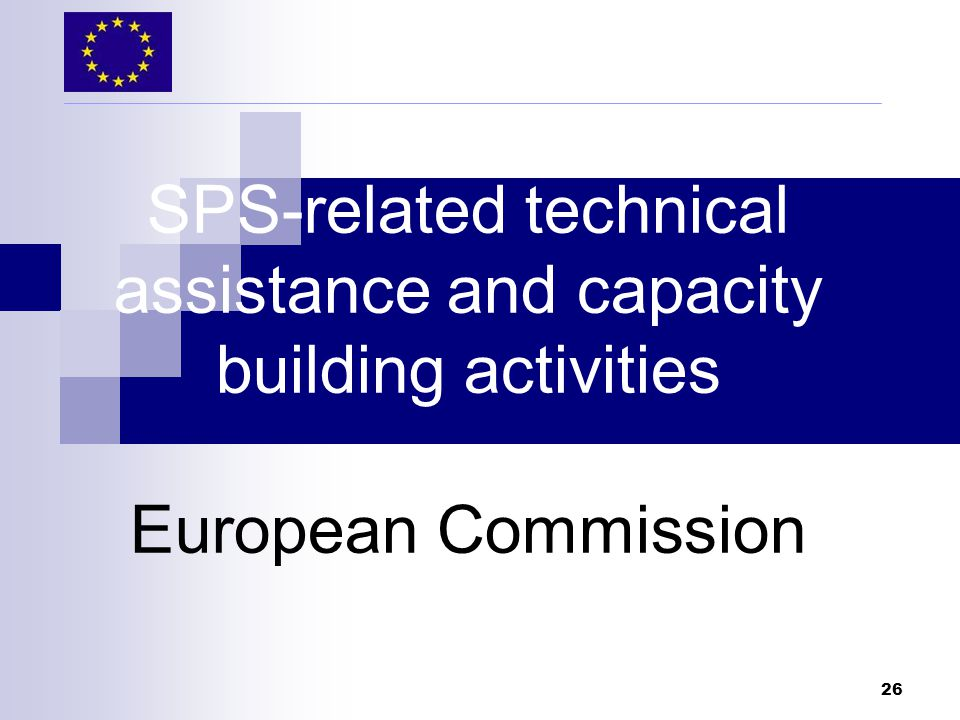 26 SPS-related technical assistance and capacity building activities European Commission