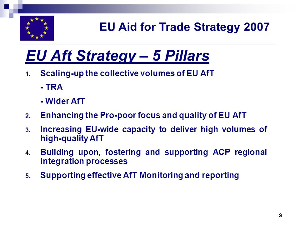 3 EU Aft Strategy – 5 Pillars 1. Scaling-up the collective volumes of EU AfT - TRA - Wider AfT 2.