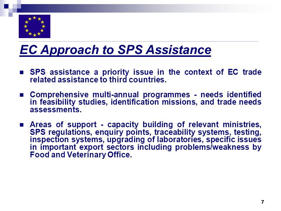 7 EC Approach to SPS Assistance SPS assistance a priority issue in the context of EC trade related assistance to third countries.