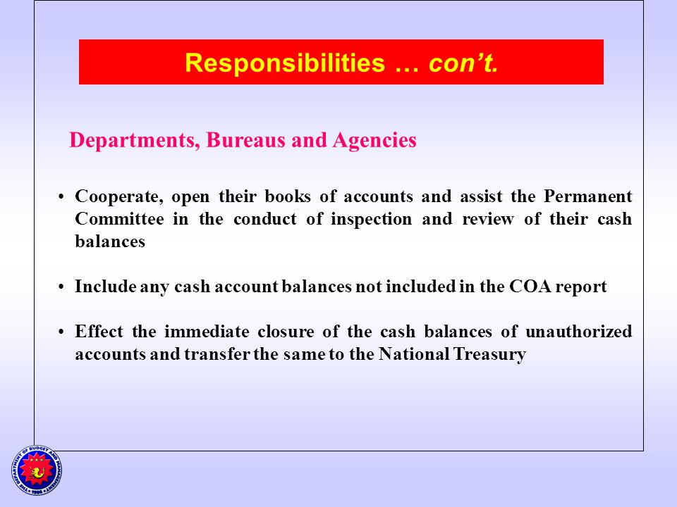Responsibilities … cont. Departments, Bureaus and Agencies Cooperate, open their books of accounts and assist the Permanent Committee in the conduct o
