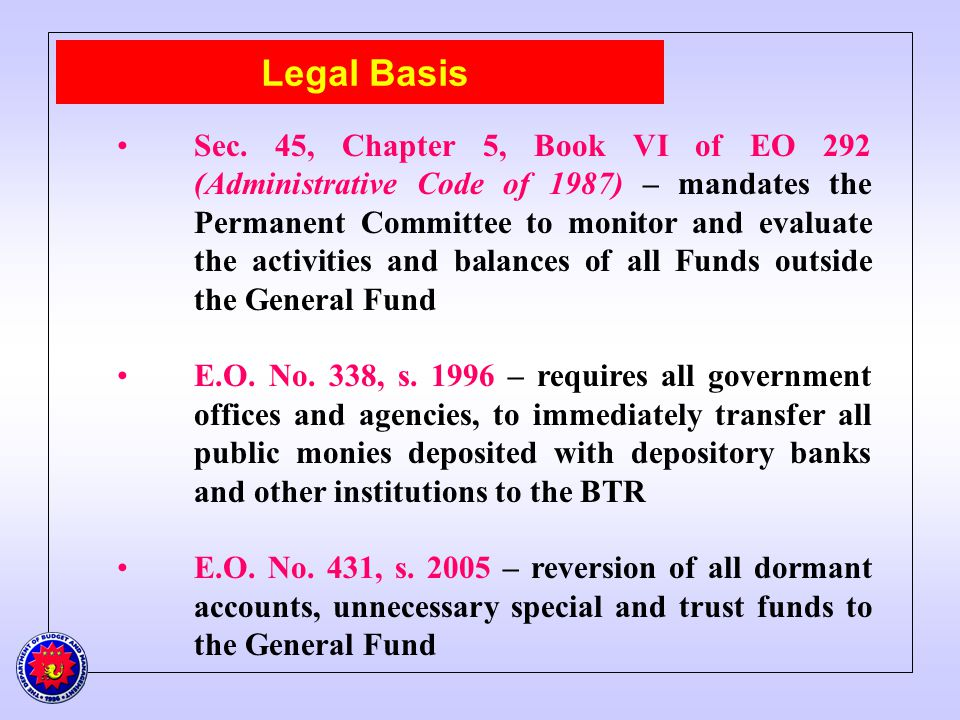 Legal Basis Sec. 45, Chapter 5, Book VI of EO 292 (Administrative Code of 1987) – mandates the Permanent Committee to monitor and evaluate the activit