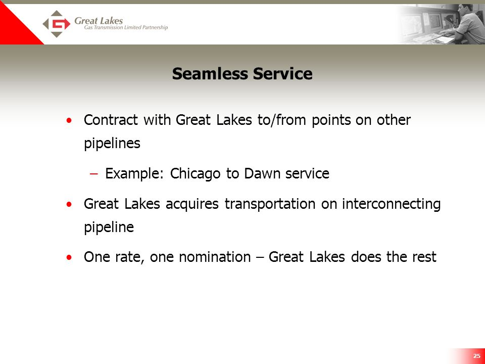 25 Seamless Service Contract with Great Lakes to/from points on other pipelines –Example: Chicago to Dawn service Great Lakes acquires transportation