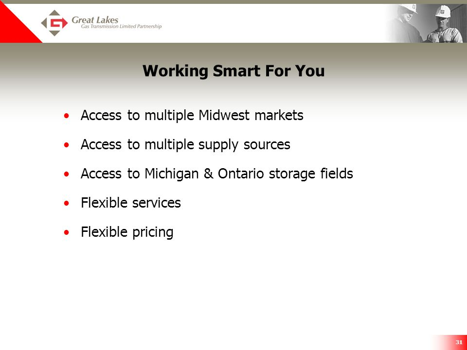 31 Working Smart For You Access to multiple Midwest markets Access to multiple supply sources Access to Michigan & Ontario storage fields Flexible ser