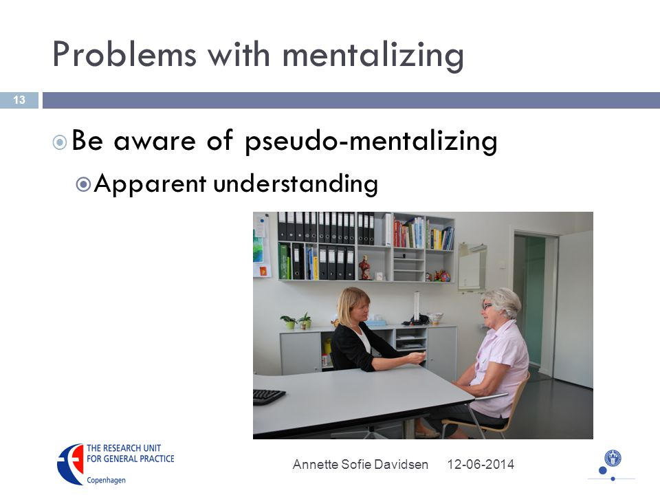 Problems with mentalizing Be aware of pseudo-mentalizing Apparent understanding Annette Sofie Davidsen