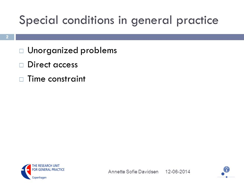 Special conditions in general practice Unorganized problems Direct access Time constraint Annette Sofie Davidsen