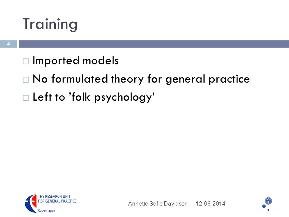 Training Imported models No formulated theory for general practice Left to folk psychology Annette Sofie Davidsen