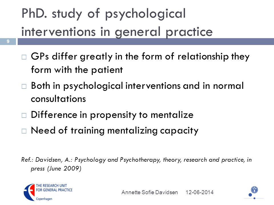 PhD. study of psychological interventions in general practice GPs differ greatly in the form of relationship they form with the patient Both in psycho