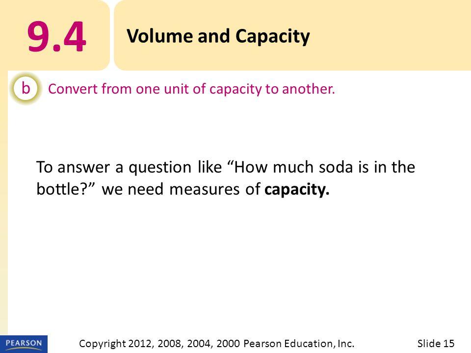 9.4 Volume and Capacity b Convert from one unit of capacity to another.