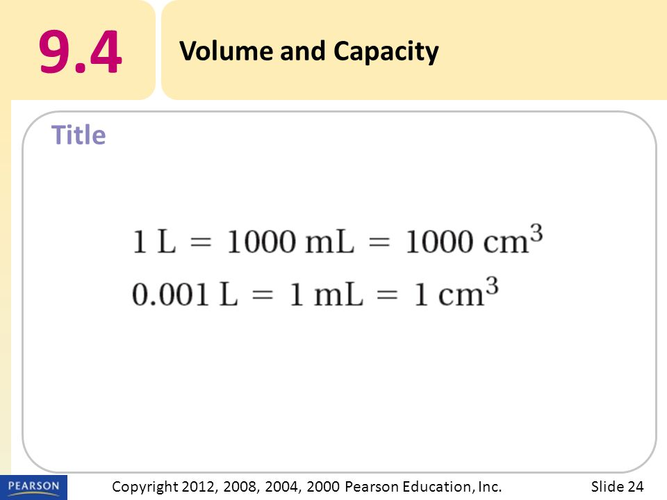 Title 9.4 Volume and Capacity Slide 24Copyright 2012, 2008, 2004, 2000 Pearson Education, Inc.