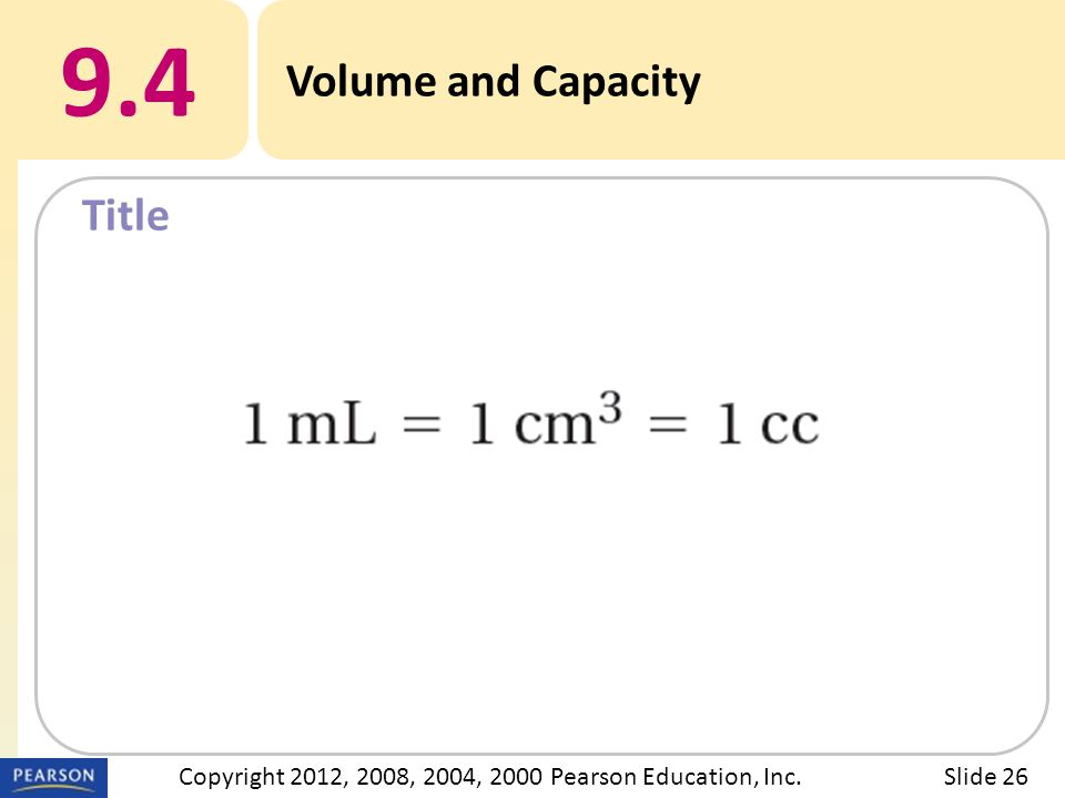 Title 9.4 Volume and Capacity Slide 26Copyright 2012, 2008, 2004, 2000 Pearson Education, Inc.