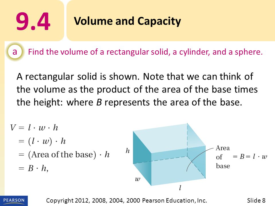 9.4 Volume and Capacity a Find the volume of a rectangular solid, a cylinder, and a sphere.