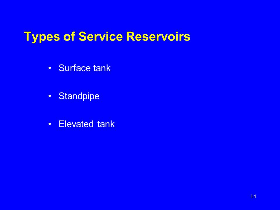 14 Types of Service Reservoirs Surface tank Standpipe Elevated tank