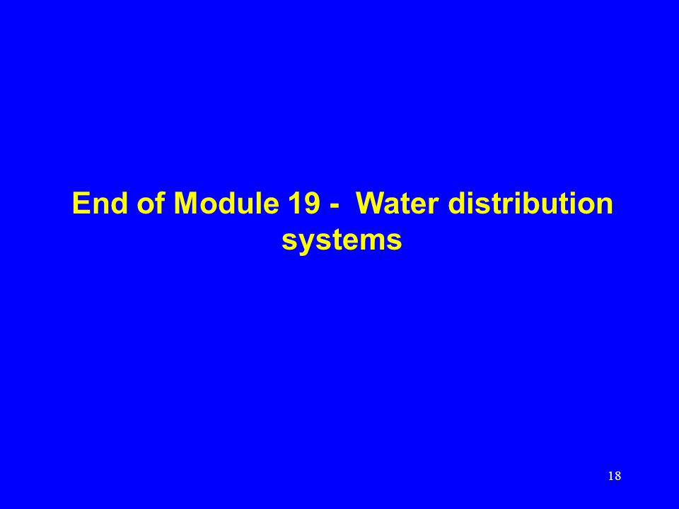 18 End of Module 19 - Water distribution systems