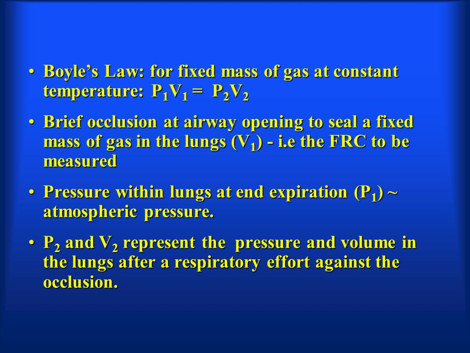 Boyles Law: for fixed mass of gas at constant temperature: P 1 V 1 = P 2 V 2Boyles Law: for fixed mass of gas at constant temperature: P 1 V 1 = P 2 V
