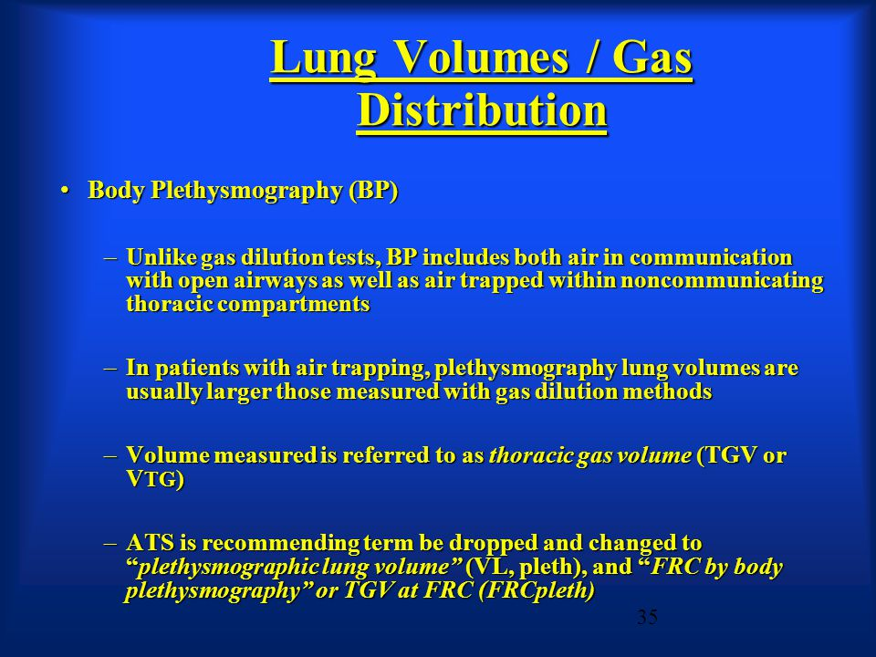 Body Plethysmography (BP)Body Plethysmography (BP) –Unlike gas dilution tests, BP includes both air in communication with open airways as well as air